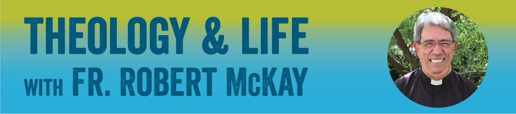 Theology & Life with Fr. Robert McKay